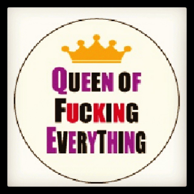 In the mood for.. #queen #of #fucking #everything #bosshaft